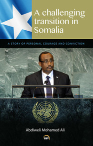 A CHALLENGING TRANSITION IN SOMALIA: A Story of Personal Courage and Conviction, by Abdiweli Mohamed Ali (HARDCOVER)