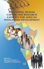 EDUCATION, HUMAN CAPITAL AND RESEARCH CAPACITY FOR AFRICAN INTEGRATED DEVELOPMENT, Edited by Mammo Muchie & Angathevar Baskaran