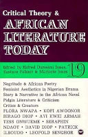 CRITICAL THEORY & AFRICAN LITERATURE TODAY 19 by Eldred Durosimi Jones, Marjorie Jones, and Eustace Palmer