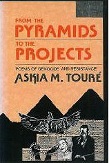 FROM THE PYRAMIDS TO THE PROJECTS: POEMS OF GENOCIDE AND RESISTANCE! by Askia M. Toure