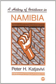 HISTORY OF RESISTANCE IN NAMIBIA by PETER H. KATJATVIVI