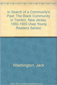 IN SEARCH OF A COMMUNITY'S PAST: THE BLACK COMMUNITY IN TRENTON, NEW JERSEY 1860-1900 by Jack Washington