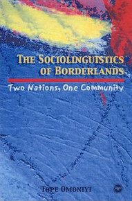 THE SOCIOLINGUISTICS OF BORDERLANDS: Two Nations, One Community, by Tope Omoniyi, HARDCOVER