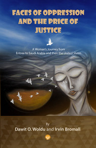 FACES OF OPPRESSION AND THE PRICE OF JUSTICE: A Women's Journey from Eritrea to Saudi Arabia and then the United States, by Dawit O. Woldu & Irvin Bromall (HARDCOVER)
