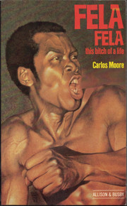 FELA FELA this bitch of a life by Carlos Moore