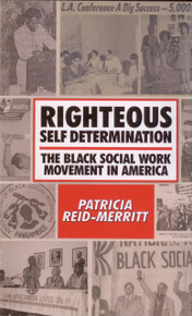 RIGHTEOUS SELF DETERMINATION The Black Social Work Movement In America by Patricia Reid-Merritt