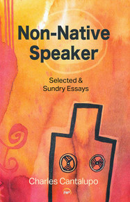NON-NATIVE SPEAKER: Selected and Sundry Essays, by Charles Cantalupo