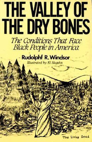 THE VALLEY OF THE DRY BONES The Conditions That Face Black People in America by Rudolphf R. Windsor
