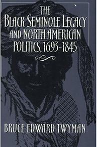 THE BLACK SEMINOLE LEGACY AND NORTH AMERICAN POLITICS, 1693-1845 by Bruce Edward Twyman