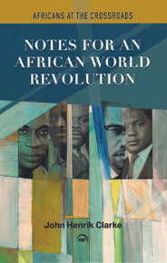 NOTES FOR AN AFRICAN WORLD REVOLUTION: Africans at the Crossroads, by John Henrik Clarke(HARDCOVER)