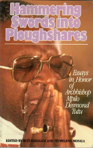 HAMMERING SWORDS IN TO PLOUGHSHARES: Essays in honor of Archbishop Mpilo Desmond Tutu ,Edited By Buti Tlhaglae and Itumeleng Mosala
