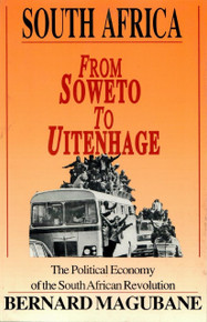 FROM SOWETO TO UITENHAGE: The Political Economy of the South Africa Revolution, by Bernard Magubane