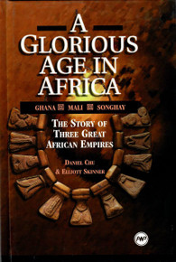 A Glorious Age in Africa: Ghana Mali Songhay The Story of Three Great Empires, by Daniel Chu and Elliott Skinner (Hardcover)