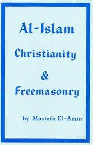 Al-Islam Christianity & Freemasonry, by Mustafa El-Amin