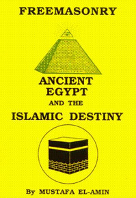FREEMASONRY: Ancient Egypt and the Islamic Destiny, by Mustafa El-Amin