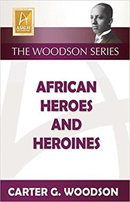 African Heroes and Heroines , by Carter G. Woodson