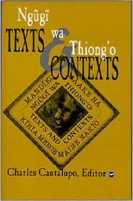 Ngugi Wa Thiong'o: Text and Contexts, Edited  by Charles Cantalupo