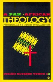 A PAN-AFRICAN THEOLOGY: Providence and the Legacies of the Ancestors, by Josiah Ulysses Young III( HARDCOVER)
