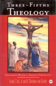 THREE-FIFTHS THEOLOGY: Challenging Racism in American Christianity, by Lewis T. Tait, Jr. & Christian van Gorder (HARDCOVER)