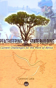 PEACEKEEPING AS STATE BUILDING: Current Challenges for the Horn of Africa, by Leenco Lata (HARDCOVER)