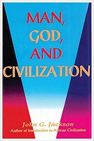 MAN, GOD, AND CIVILIZATION by John G. Jackson