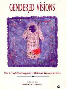 GENDERED VISIONS: The Art of Contemporary Africana Women Artists, Edited by Salah M. Hassan(HARDCOVER)