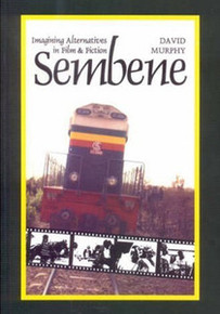 SEMBENE: Imagining Alternatives in Film and Fiction, by David Murphy (HARDCOVER)