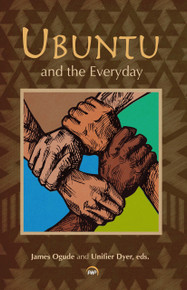UBUNTU AND THE EVERYDAY, Edited by  James Ogude and Unifier Dyer ( HARDCOVER)