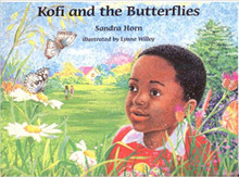 KOFI AND THE BUTTERFLIES, BY Sandra Horn Illustrated by Lynne Willey (HARDCOVER)