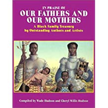 In Praise of Our Fathers and Our Mothers: A Black Family Treasury by Outstanding Authors and Artists, Compiled by Wade Hudson and Cheryl Willis Hudson (HARDCOVER)