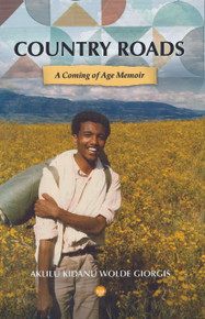 Country Roads: A Coming of Age Memoir by Aklilu Kidanu Wolde Giorgis (HB)
