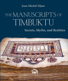 The Manuscripts of Timbuktu: Secrets, Myths, and Realities by Jean-Michel Djian (Translated by Christopher Wise)