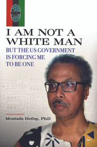 I Am Not a White Man but the US Government Is Forcing Me to Be One  by Mostafa Hefny