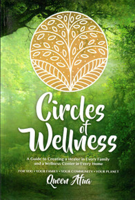 Circle of Wellness: A Guide to Creating a Healer in Every Family and a Wellness Center in Every Home