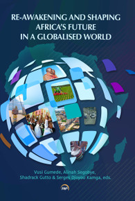 Re-Awakening and Shaping Africa's Future in a Globalised World  by Vusi Gumede, Alinah Segobye, Shadrack Gutto & Serges Djoyou Kamga, eds.