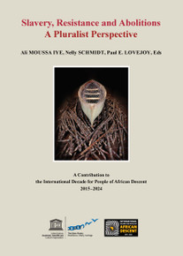 Slavery, Resistance and Abolitions A Pluralist Perspective by Ali MOUSSA IYE, Nelly SCHMIDT, Paul E. LOVEJOY, Eds. HB