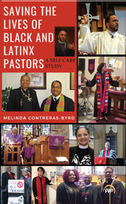 SAVING THE LIVES OF BLACK AND LATINX PASTORS: A SELF CARE STUDY by Melinda Contreras-Byrd HB