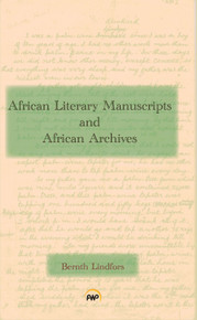 African Literary Manuscripts and African Archives  by Bernth Lindfors