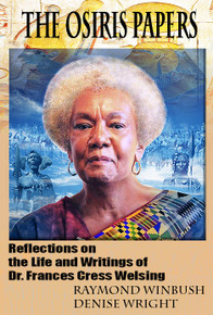 The Osiris Papers: Reflections on the Life and Writings of Dr. Frances Cress Welsing  edited by RAYMOND WINBUSH AND DENISE WRIGHT