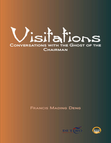 Visitations: Conversations with the Ghost of the Chairman by Francis M. Deng (HB)