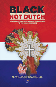 Black, Not Dutch: The Reformed Church in America's Response to the Black Manifesto by M. William Howard, Jr. (HB)