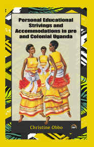 Personal Educational Strivings and Accommodations in pre and Colonial Uganda by Christine Obbo (HB)
