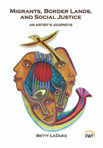 Migrants, Border lands, and Social Justice: An Artist's Journeys by Betty LaDuke
