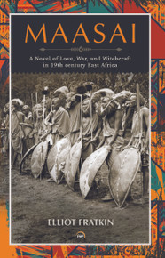 Maasai – A Novel of Love, War, and Witchcraft in 19th century East Africa,   by Elliot Fratkin