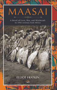 Maasai – A Novel of Love, War, and Witchcraft in 19th century East Africa,   by Elliot Fratkin (HB)