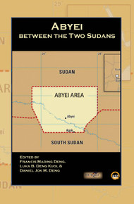 Abyei between the Two Sudans. Edited by  Francis M. Deng, Luka B. Deng Kuol and Daniel Jok M. Deng