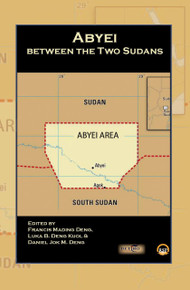Abyei between the Two Sudans.  Edited by  Francis M. Deng, Luka B. Deng Kuol and Daniel Jok M. Deng (HB)