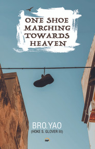 ONE SHOE MARCHING TOWARDS HEAVEN. By Bro. Yao (Hoke S. Glover III)