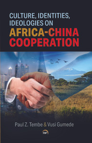 Culture, Identities and Ideologies in Africa-China Cooperation. By Paul Zilungisele Tembe & Vusi Gumede, Eds. (HB)