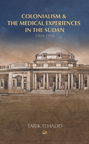 Colonialism & the Medical Experiences in the Sudan (1504-1956) by Tarik Elhadd (HB)
